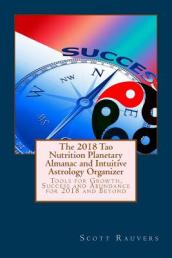 The 2018 Tao Nutrition Planetary Almanac and Intuitive Astrology Organizer
