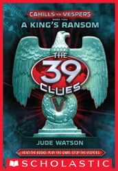 The 39 Clues: Cahills vs. Vespers Book 2: A King s Ransom