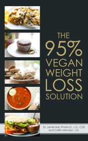 The 95% Vegan Weight Loss Solution: The World s First Flexible, Carb Smart, Plant-Based Weight Loss Program