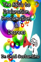 The Abc s to Declaration, Proclamation, and Decrees