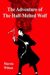 The Adventure of the Half-Melted Wolf