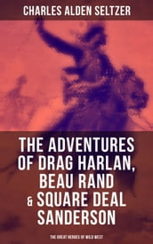 The Adventures of Drag Harlan, Beau Rand & Square Deal Sanderson - The Great Heroes of Wild West