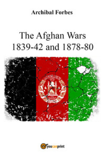 The Afghan wars 1839-42 and 1878-80 - Archibal Forbes  