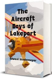 The Aircraft Boys of Lakeport (Illustrated)