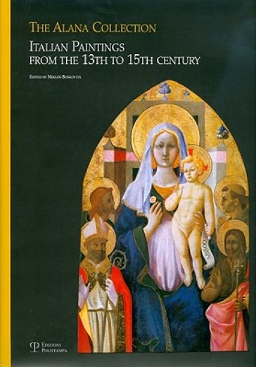 The Alana collection (Newark, Delaware, Usa). Italian paintings from the 13th to 15th century - M. Boskovits |