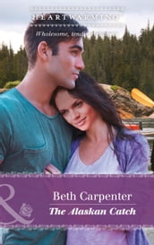 The Alaskan Catch (Mills & Boon Heartwarming) (A Northern Lights Novel, Book 1)