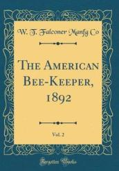 The American Bee-Keeper, 1892, Vol. 2 (Classic Reprint)