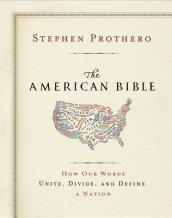 /The-American-Bible/Stephen-R-Prothero/ 978006212343