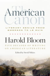 The American Canon: Literary Genius from Emerson to Le Guin