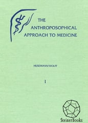 The Anthroposophical Approach to Medicine: An Outline of a Spiritual Scientifically Oriented Medicine: vol. 1