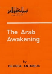 The Arab Awakening: The Story Of The Arab National Movement