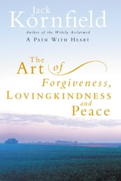 The Art Of Forgiveness, Loving Kindness And Peace