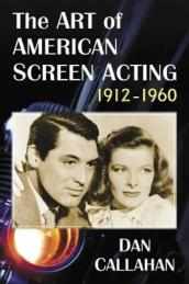 The Art of American Screen Acting, 1912-1960