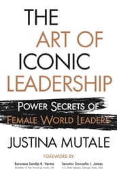 The Art of Iconic Leadership: Power Secrets of Female World Leaders
