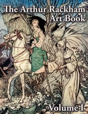 The Arthur Rackham Art Book - Volume I