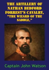 The Artillery Of Nathan Bedford Forrest s Cavalry,