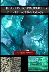 The Artistic Properties of Reflective Glass