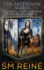 The Ascension Series, Books 1-3: Sacrificed in Shadow, Oaths of Blood, and Ruled by Steel