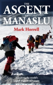 The Ascent of Manaslu: Climbing the world s eighth highest mountain