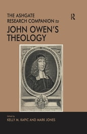 The Ashgate Research Companion to John Owen s Theology