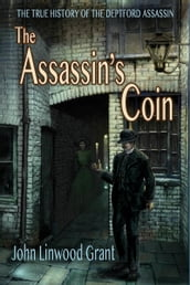The Assassin s Coin: The True History of the Deptferd Assassin