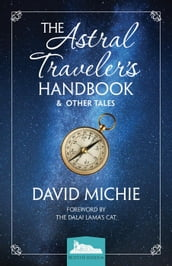 The Astral Traveler s Handbook & Other Tales