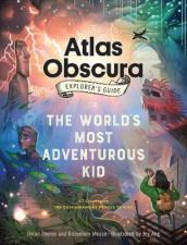 The Atlas Obscura Explorer s Guide for the World s Most Adventurous Kid