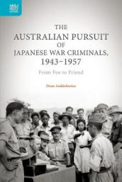 The Australian Pursuit of Japanese War Criminals - From Foe to Friend