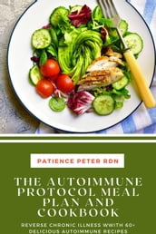 The Autoimmune Protocol Meal Plan and Cookbook; Reverse Chronic Illness wwith 60+ Delicious Autoimmune Recipes