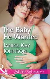 The Baby He Wanted (Mills & Boon Superromance) (Brothers, Strangers, Book 2)