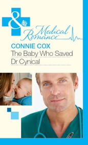 The Baby Who Saved Dr Cynical (Mills & Boon Medical)