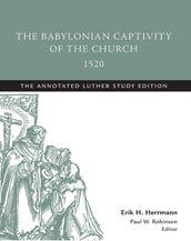 The Babylonian Captivity of the Church, 1520