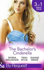 The Bachelor s Cinderella: The Frenchman s Plain-Jane Project (In Her Shoes..., Book 3) / His L.A. Cinderella (In Her Shoes..., Book 17) / The Wife He s Been Waiting For (Mills & Boon By Request)