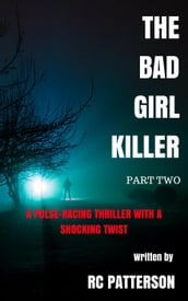 The Bad Girl Killer: A Pulse-Racing Thriller with a Shocking Twist (Part Two)