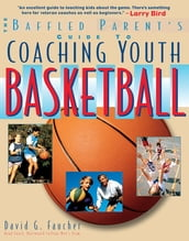 The Baffled Parent s Guide to Coaching Youth Basketball