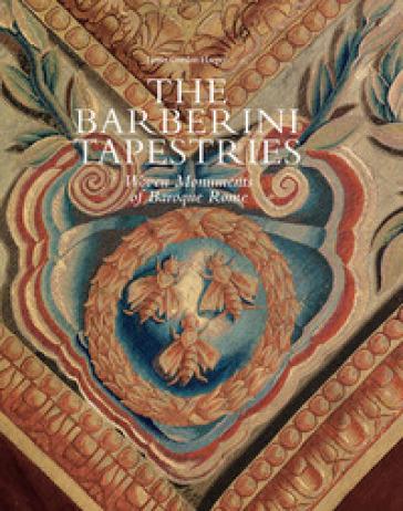 The Barberini tapestries. Woven monuments of Baroque Rome - James Gordon Harper  