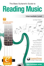 The Bass Guitarist s Guide to Reading Music: Intermediate Level