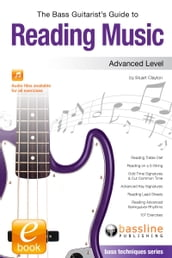 The Bass Guitarist s Guide to Reading Music: Advanced Level