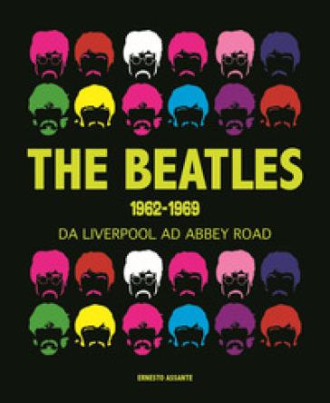 The Beatles 1962-1969. Da Liverpool ad Abbey Road - Ernesto Assante |