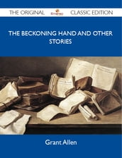 The Beckoning Hand and Other Stories - The Original Classic Edition