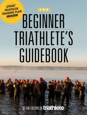 The Beginner Triathlete s Guidebook