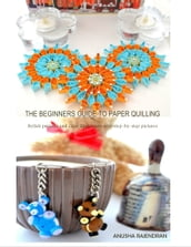 The Beginners Guide To Paper Quilling