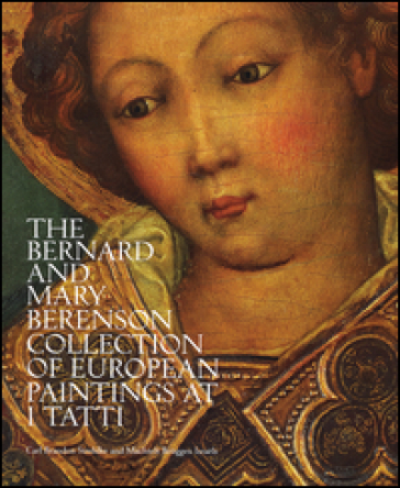 The Bernard and Mary Berenson collection of European paintings at I Tatti - Carl B. Strehlke |