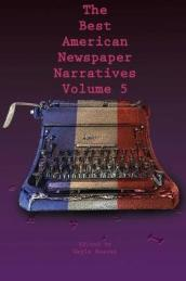 The Best American Newspaper Narratives, Volume 5
