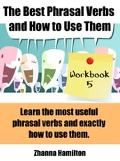 The Best Phrasal Verbs and How to Use Them: Workbook 5