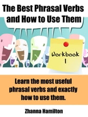 The Best Phrasal Verbs and How to Use Them: Workbook 1