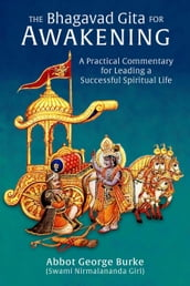 The Bhagavad Gita for Awakening: A Practical Commentary for Leading a Successful Spiritual Life
