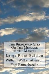 The Bhagavad Gita or the Message of the Master