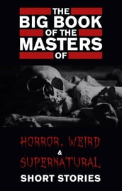The Big Book of the Masters of Horror: 120+ authors and 1000+ stories (Kathartika Classics)