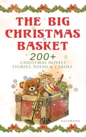 The Big Christmas Basket: 200+ Christmas Novels, Stories, Poems & Carols (Illustrated)